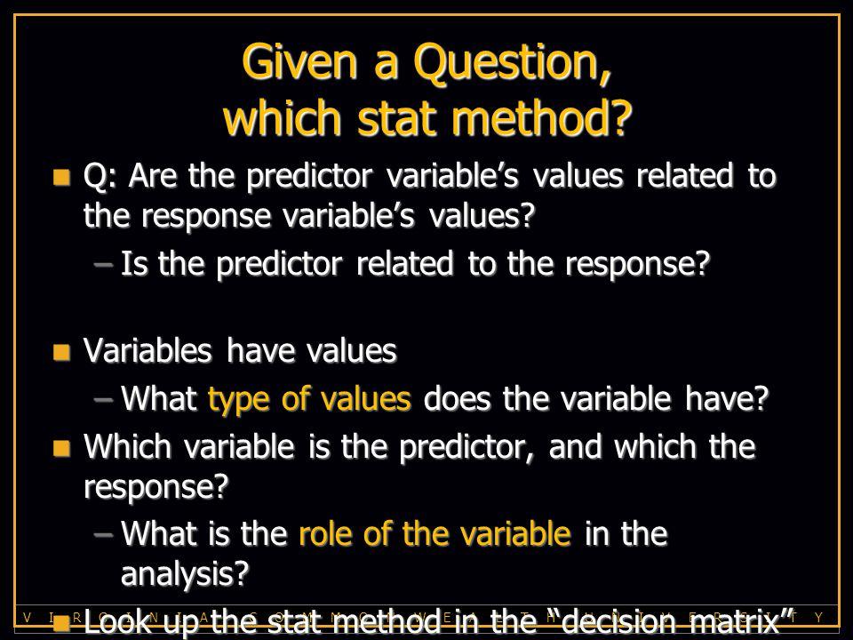 V I R G I N I A C O M M O N W E A L T H U N I V E R S I T Y Predictor variable: Decide which row.