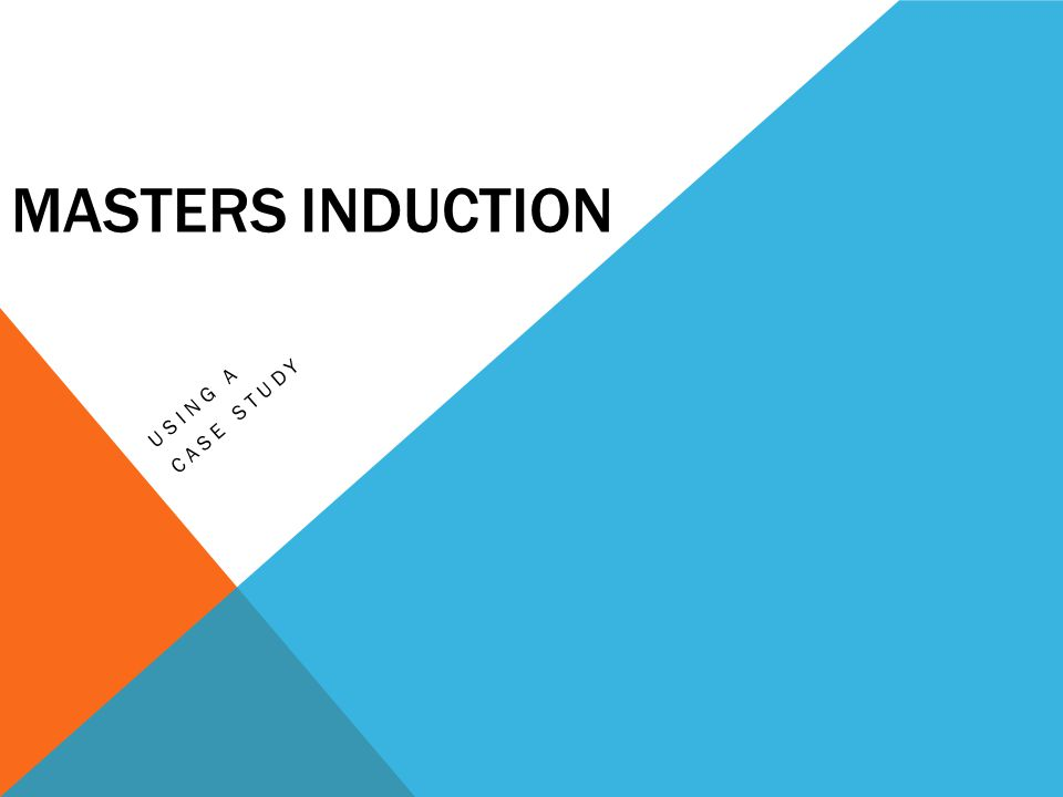 MASTERS INDUCTION USING A CASE STUDY