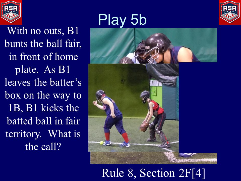Play 5b With no outs, B1 bunts the ball fair, in front of home plate.