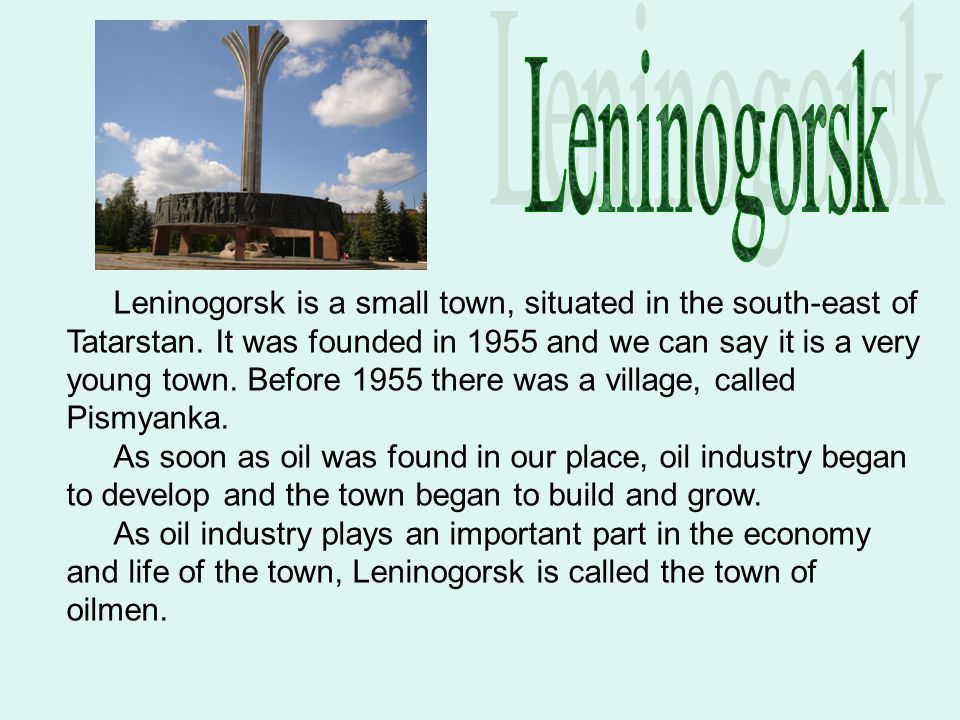 Leninogorsk is a small town, situated in the south-east of Tatarstan.