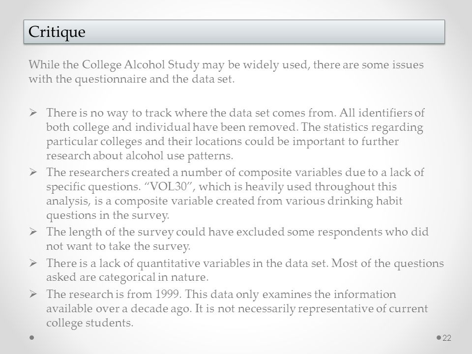 While the College Alcohol Study may be widely used, there are some issues with the questionnaire and the data set.  There is no way to track where th