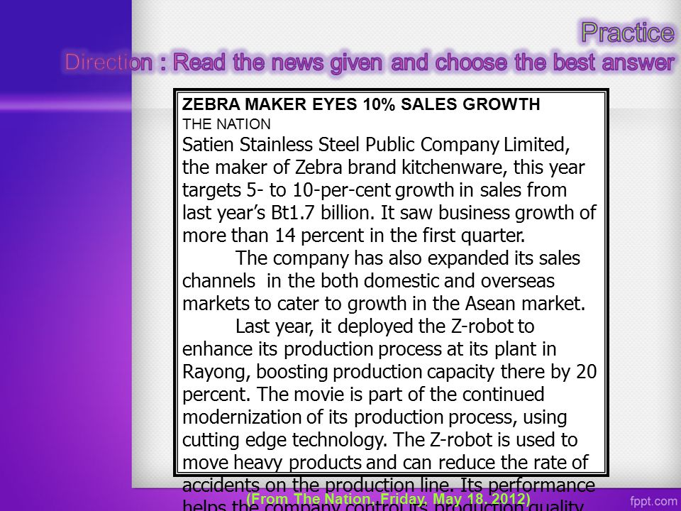 ZEBRA MAKER EYES 10% SALES GROWTH THE NATION Satien Stainless Steel Public Company Limited, the maker of Zebra brand kitchenware, this year targets 5-