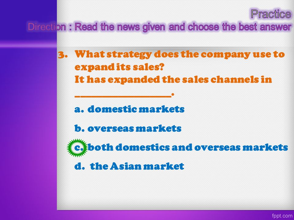 3.What strategy does the company use to expand its sales? It has expanded the sales channels in __________________. a. domestic markets b. overseas ma