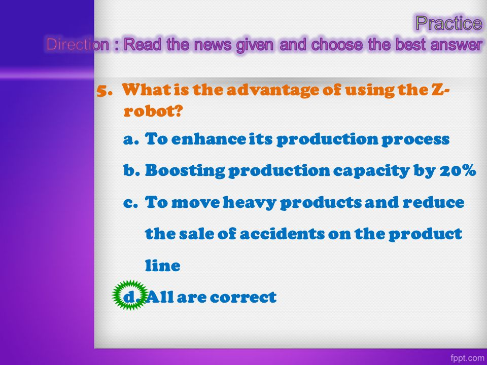 5.What is the advantage of using the Z- robot. a.