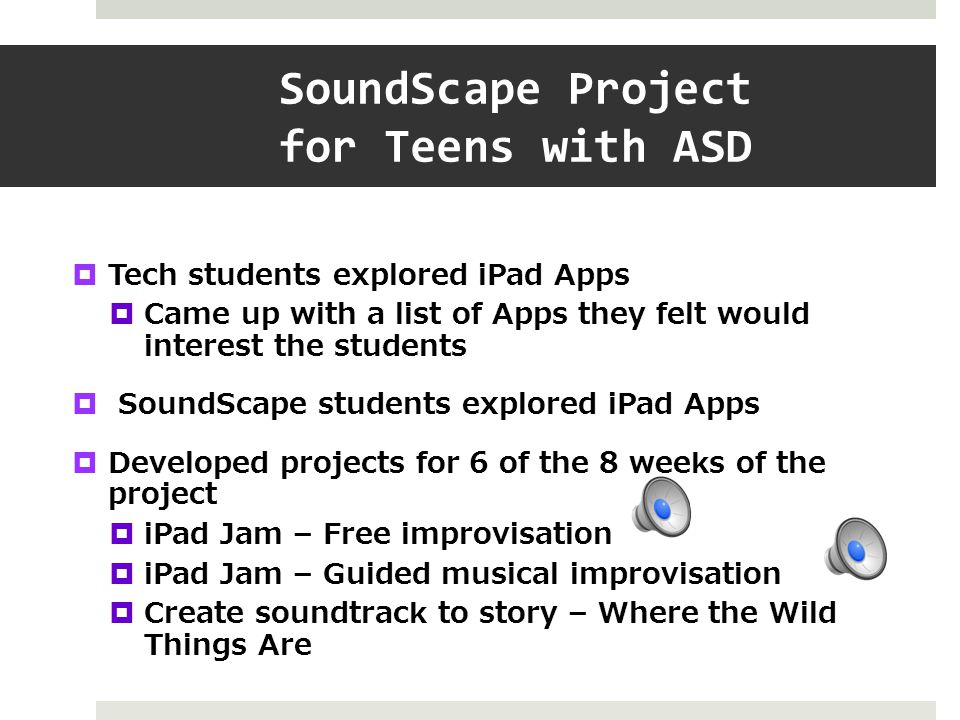 Musical Beginnings  Introductory Listening Activity as catalyst for creative music making activities  Musical Sharing as Icebreaker  Paired students in Intro to Technology in Music Ed Class with students from the SoundScape Project  Overall I learned a lot about everyone though his or her specific music choices. Music TA '08