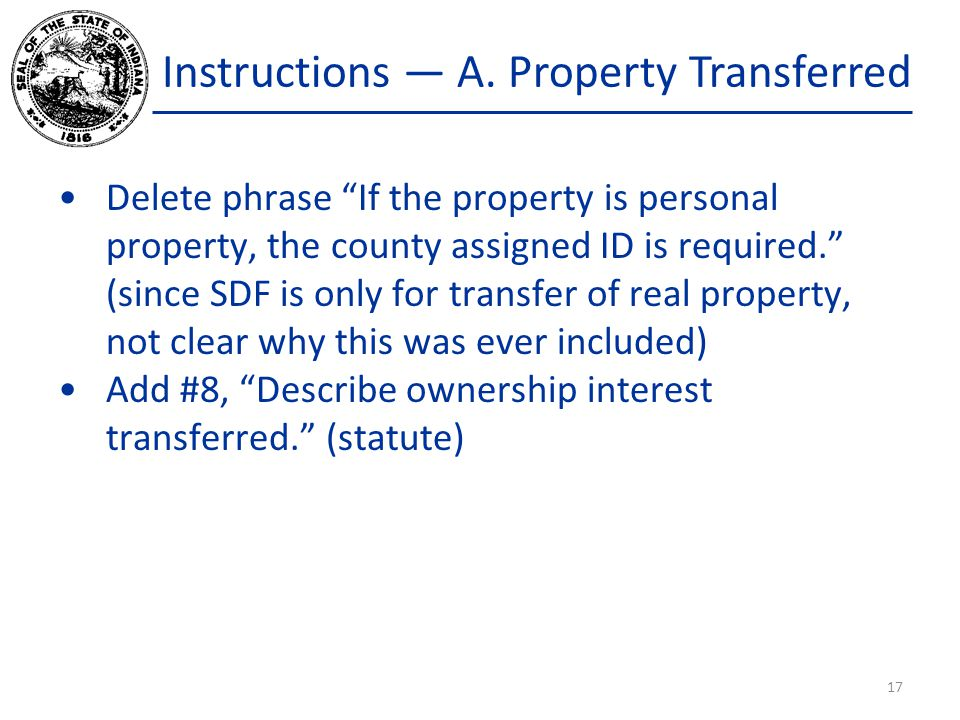 """Instructions — A. Property Transferred Delete phrase """"If the property is personal property, the county assigned ID is required."""" (since SDF is only fo"""