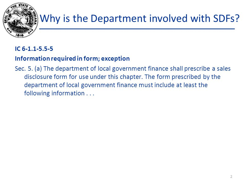 Why is the Department involved with SDFs? IC 6-1.1-5.5-5 Information required in form; exception Sec. 5. (a) The department of local government financ
