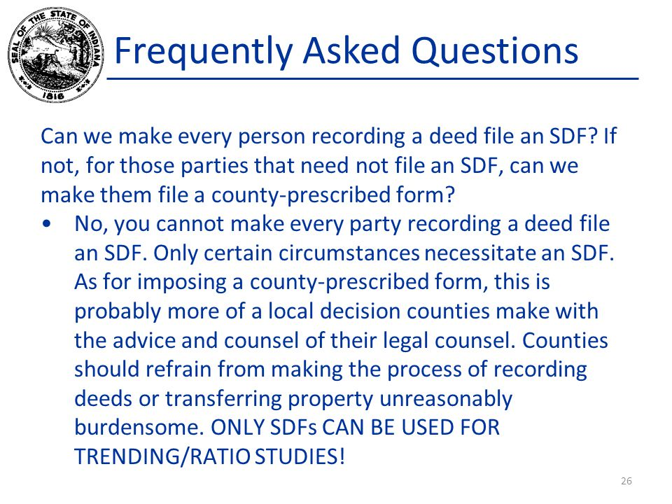 Frequently Asked Questions Can we make every person recording a deed file an SDF? If not, for those parties that need not file an SDF, can we make the