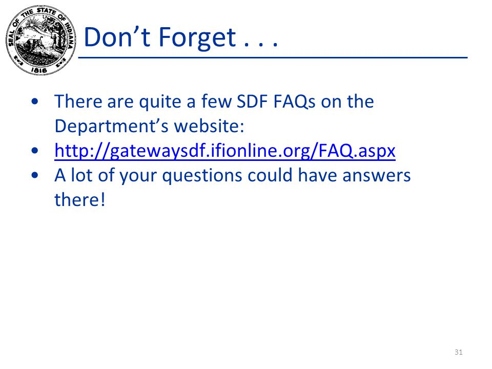 Don't Forget... There are quite a few SDF FAQs on the Department's website: http://gatewaysdf.ifionline.org/FAQ.aspx A lot of your questions could hav