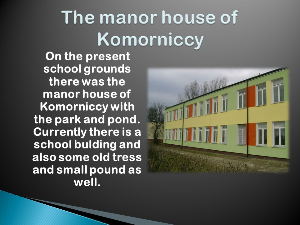 On the present school grounds there was the manor house of Komorniccy with the park and pond.