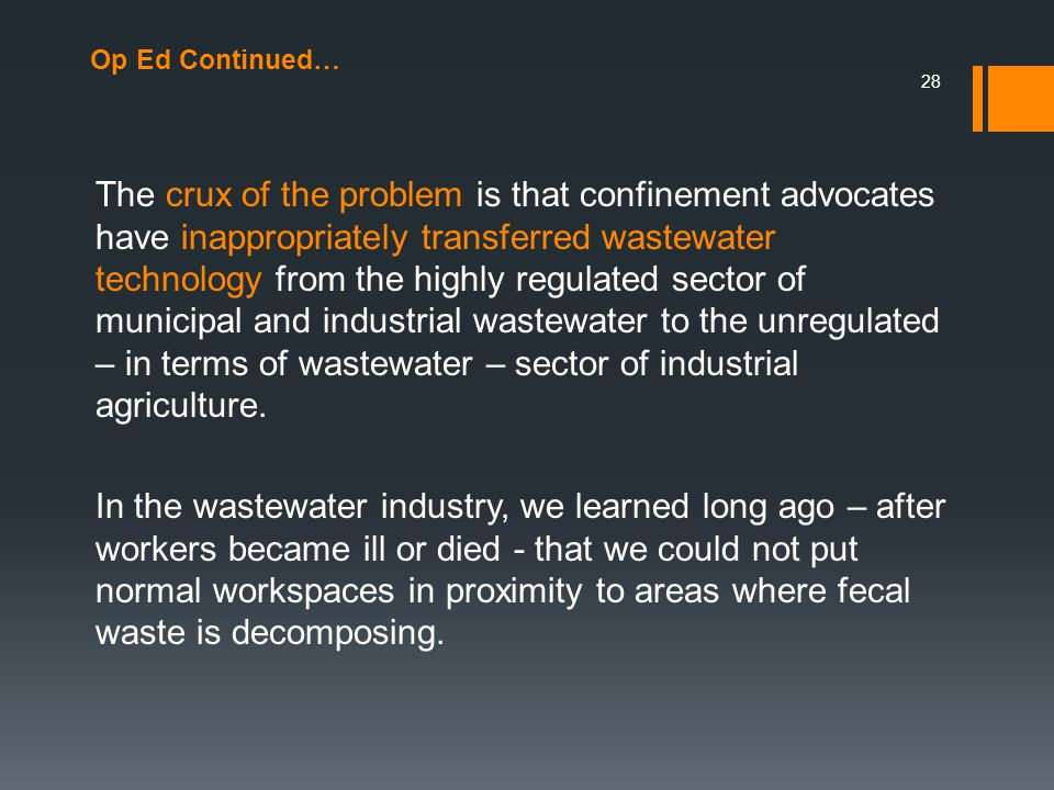 Op Ed Continued… The crux of the problem is that confinement advocates have inappropriately transferred wastewater technology from the highly regulated sector of municipal and industrial wastewater to the unregulated – in terms of wastewater – sector of industrial agriculture.