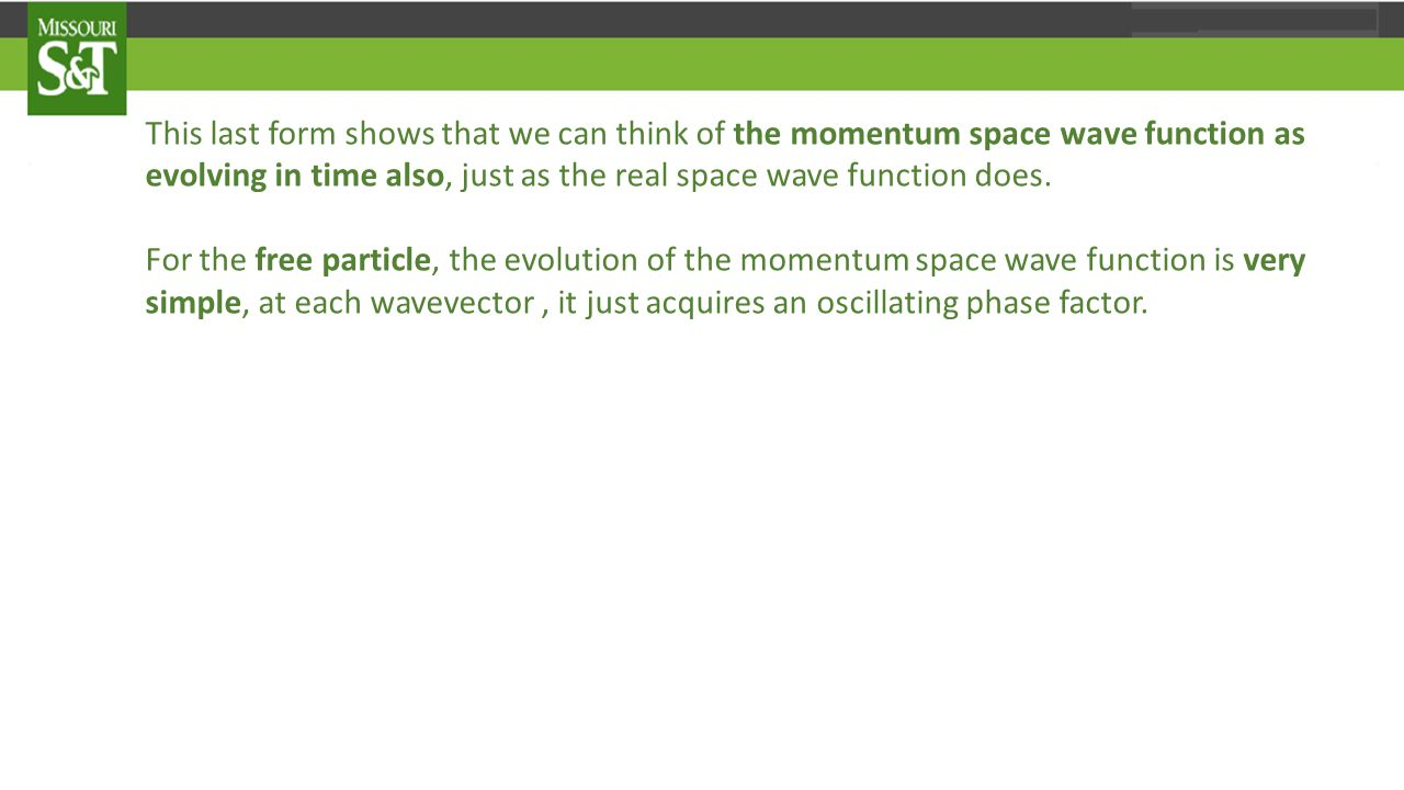 This last form shows that we can think of the momentum space wave function as evolving in time also, just as the real space wave function does.