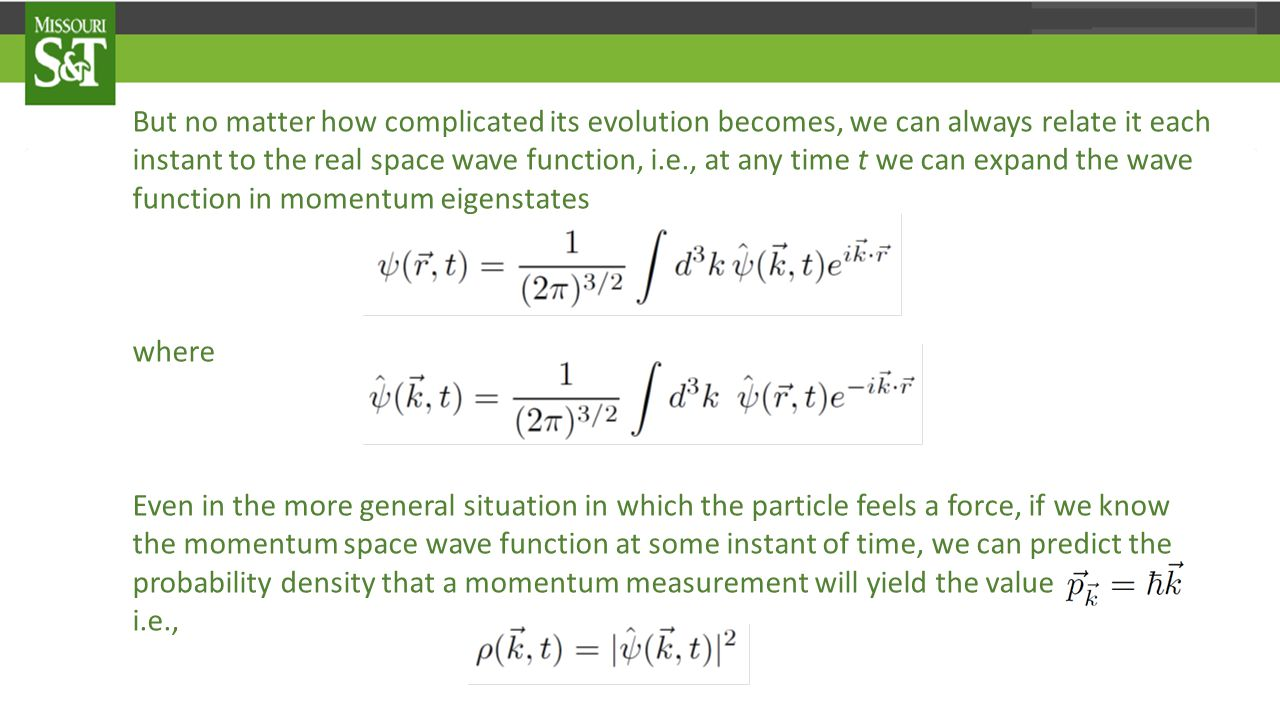 This ends our brief review of Schrödinger s wave mechanics for a single quantum mechanical particle.
