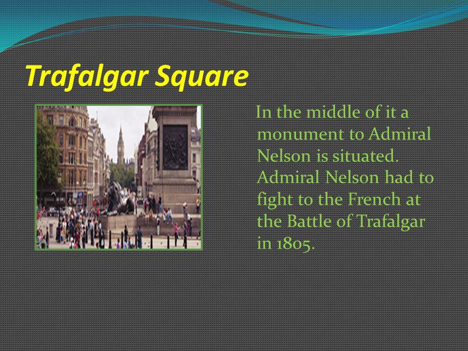 Trafalgar Square A famous square in the centre of London