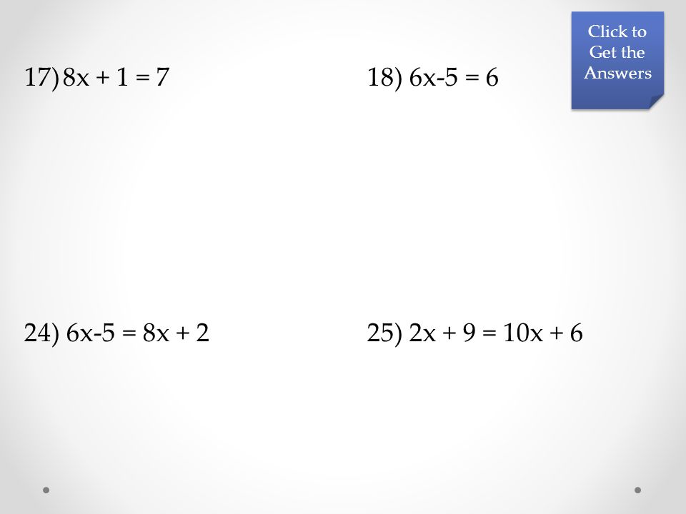 17)8x + 1 = 718) 6x-5 = 6 24) 6x-5 = 8x + 225) 2x + 9 = 10x + 6 Click to Get the Answers Click to Get the Answers