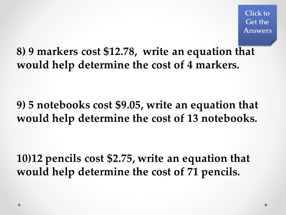 8) 9 markers cost $12.78, write an equation that would help determine the cost of 4 markers.