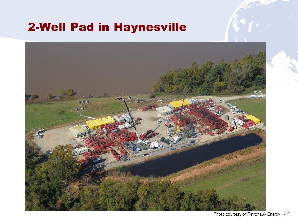 32 2-Well Pad in Haynesville Photo courtesy of Petrohawk Energy