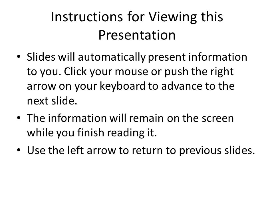 Instructions for Viewing this Presentation Slides will automatically present information to you.