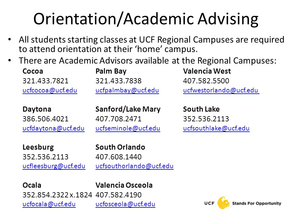 Orientation/Academic Advising All students starting classes at UCF Regional Campuses are required to attend orientation at their 'home' campus.