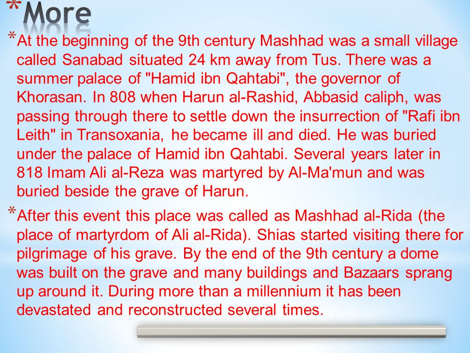 * At the beginning of the 9th century Mashhad was a small village called Sanabad situated 24 km away from Tus.