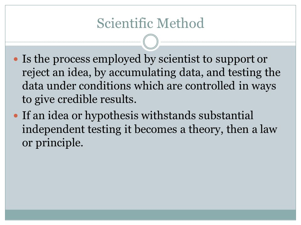 Is the process employed by scientist to support or reject an idea, by accumulating data, and testing the data under conditions which are controlled in