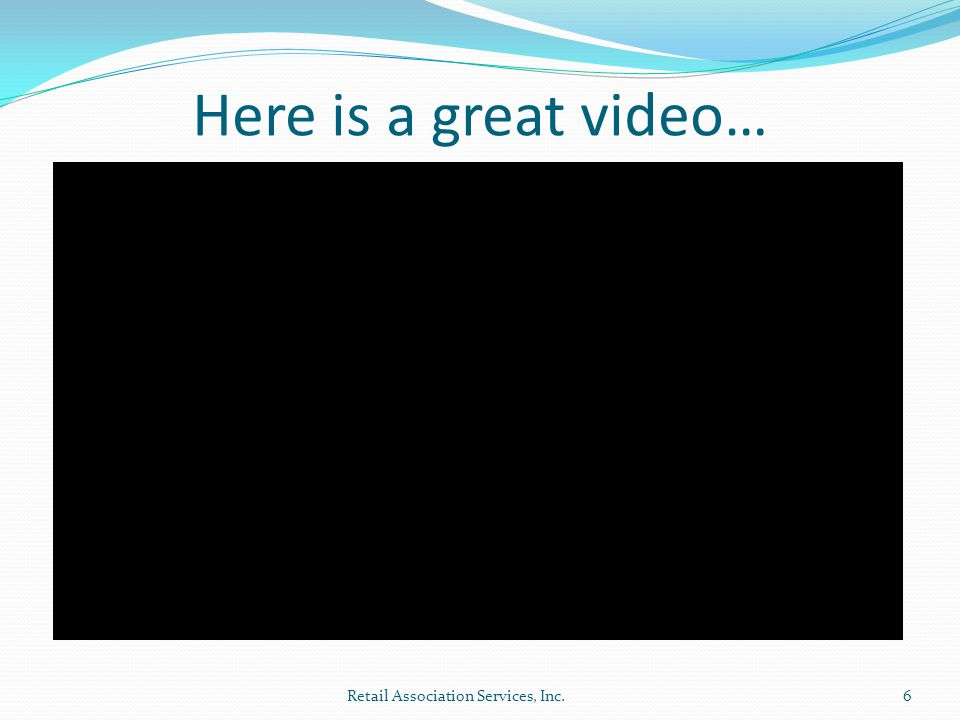 Here is a great video… Retail Association Services, Inc.6