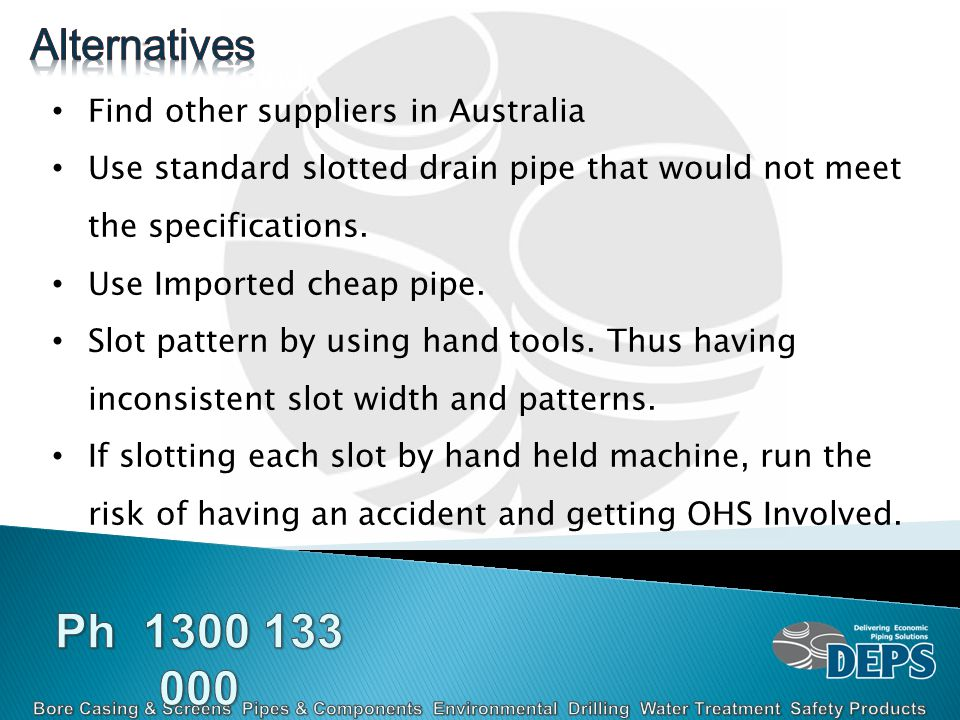 Case Study Find other suppliers in Australia Use standard slotted drain pipe that would not meet the specifications.