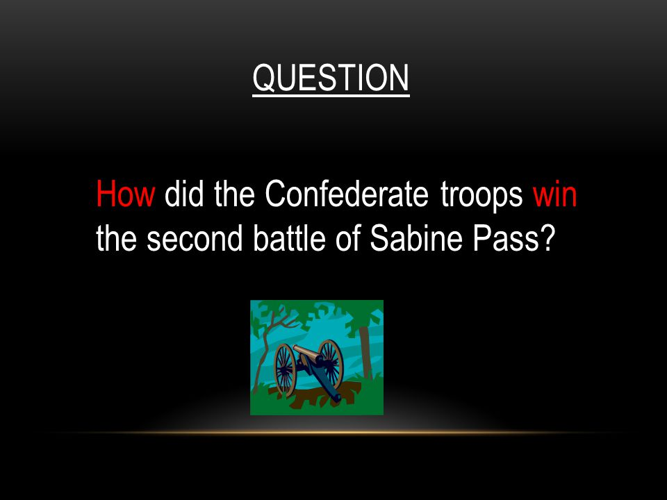 QUESTION How did the Confederate troops win the second battle of Sabine Pass?