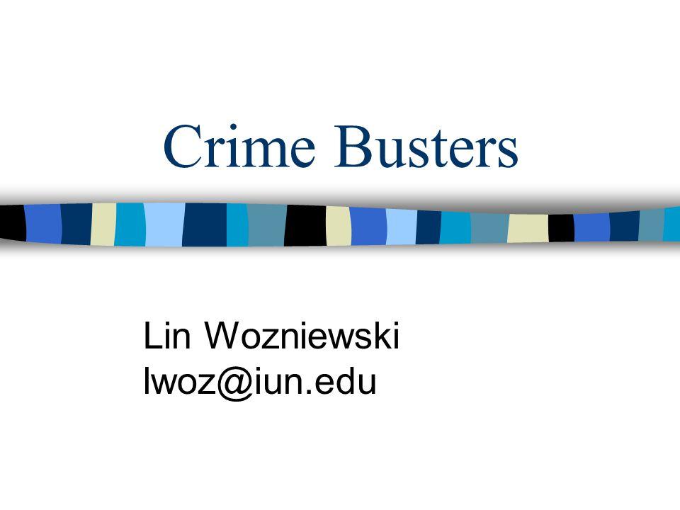 Crime Busters Lin Wozniewski lwoz@iun.edu