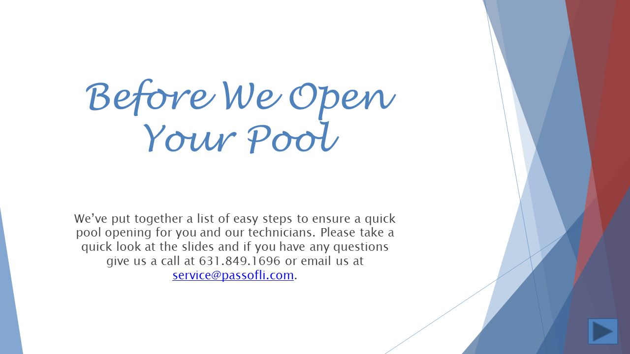 Before We Open Your Pool We've put together a list of easy steps to ensure a quick pool opening for you and our technicians.