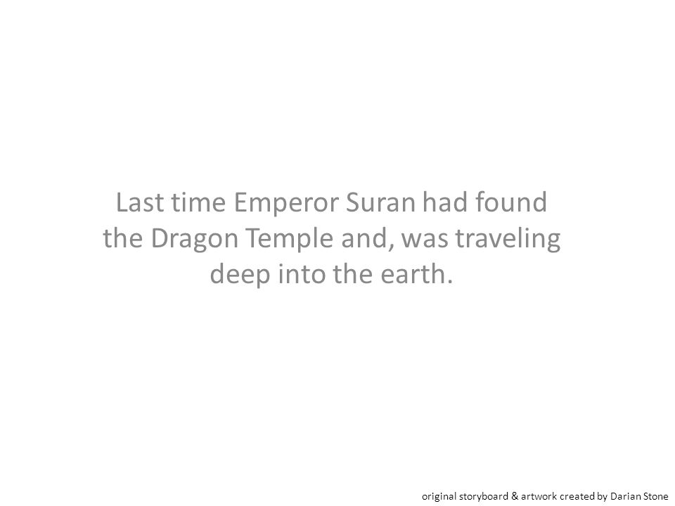 Last time Emperor Suran had found the Dragon Temple and, was traveling deep into the earth.