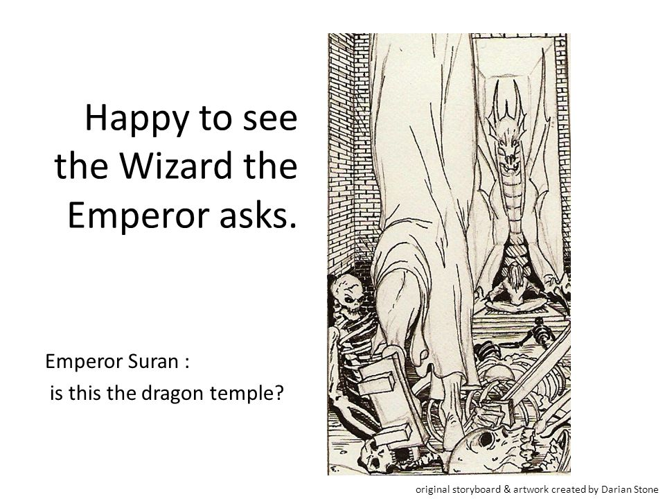 Happy to see the Wizard the Emperor asks. Emperor Suran : is this the dragon temple