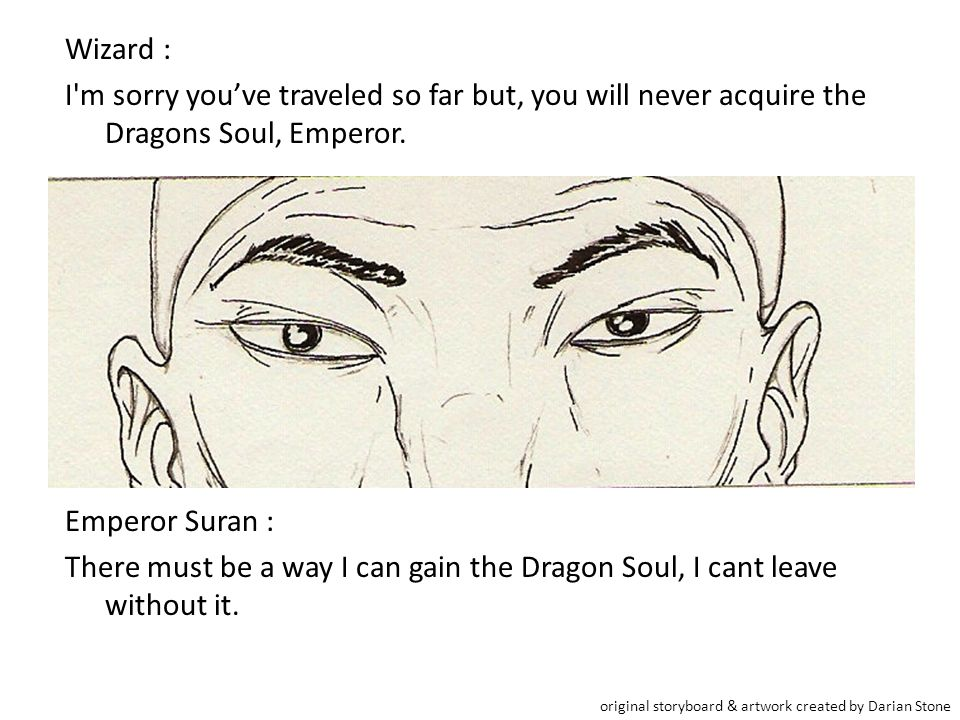 Wizard : I m sorry you've traveled so far but, you will never acquire the Dragons Soul, Emperor.