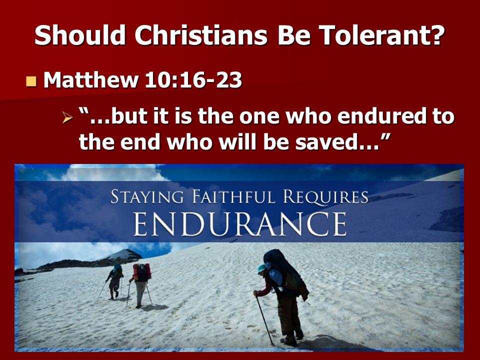 Tolerance is not always negative Tolerance is not always negative Should Christians Be Tolerant.