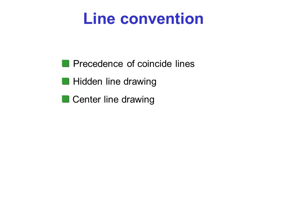 Line convention Precedence of coincide lines Hidden line drawing Center line drawing