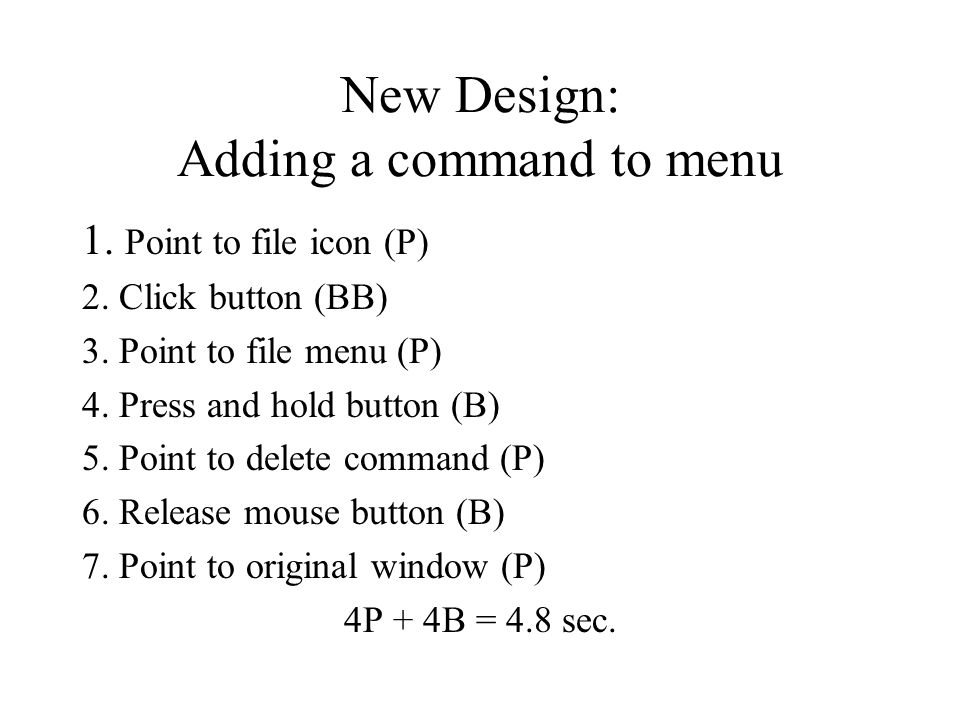 New Design: Adding a command to menu 1. Point to file icon (P) 2.