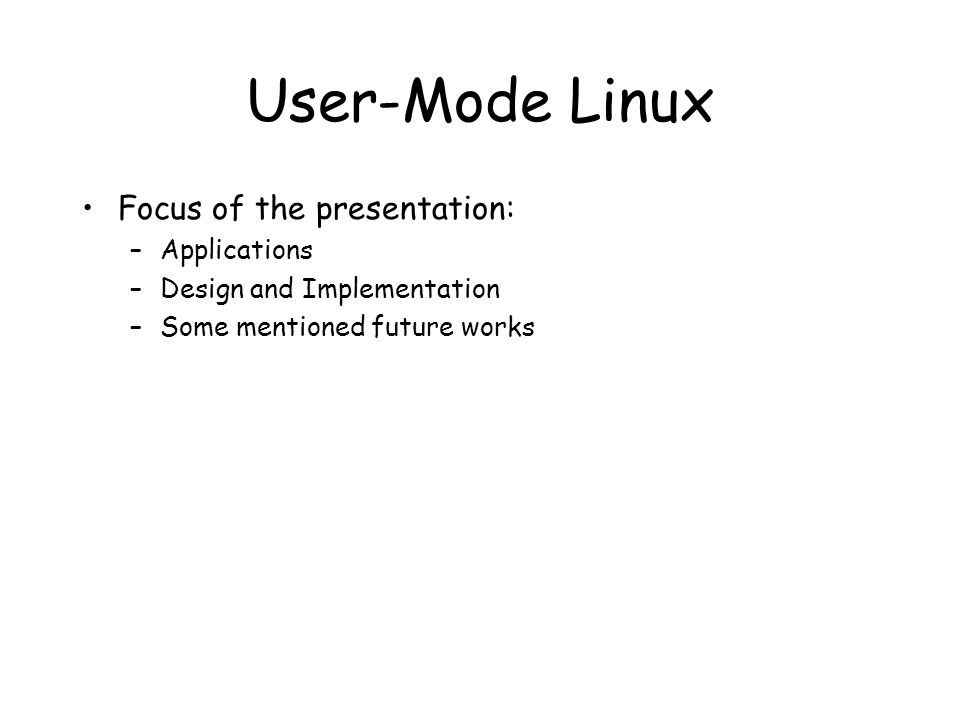 User-Mode Linux Applications Kernel debugging –on top of software OS, not on separate test machine.