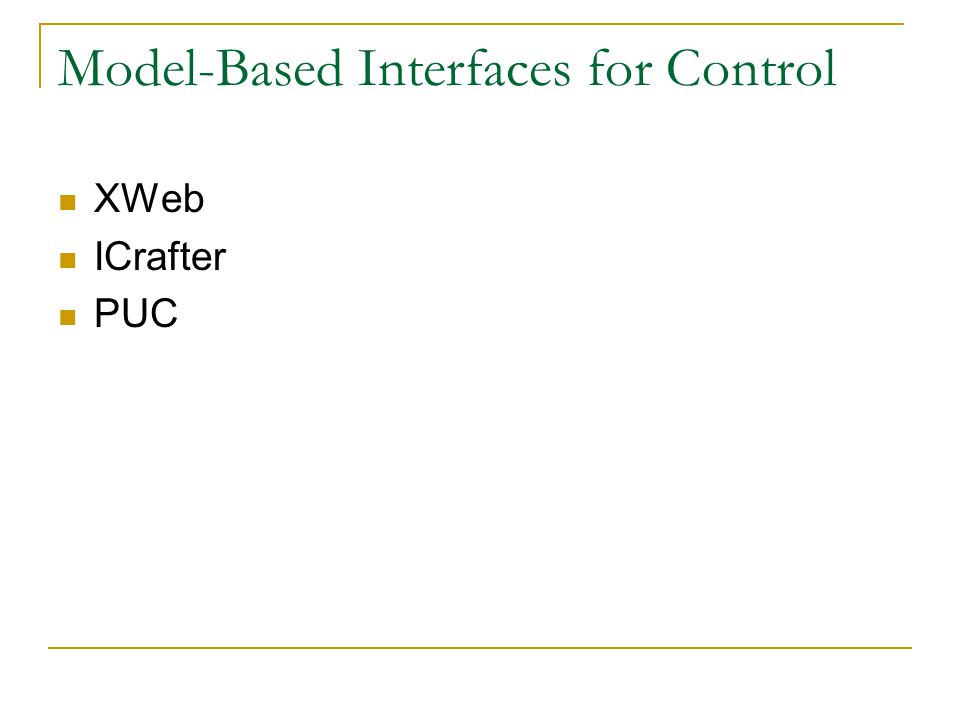 Model-Based Interfaces for Control XWeb ICrafter PUC