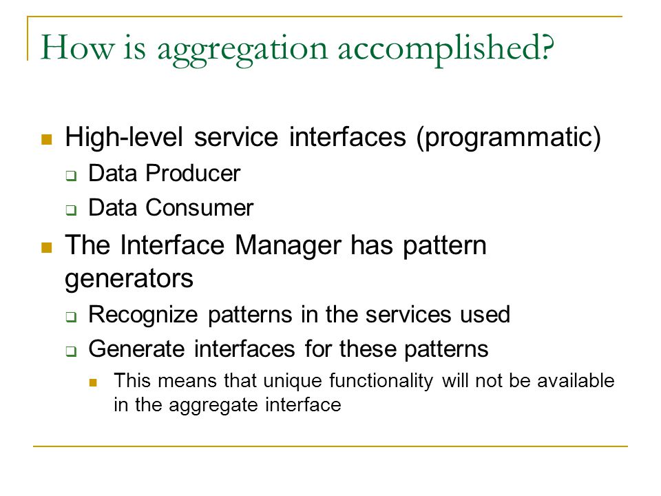 How is aggregation accomplished? High-level service interfaces (programmatic)  Data Producer  Data Consumer The Interface Manager has pattern genera