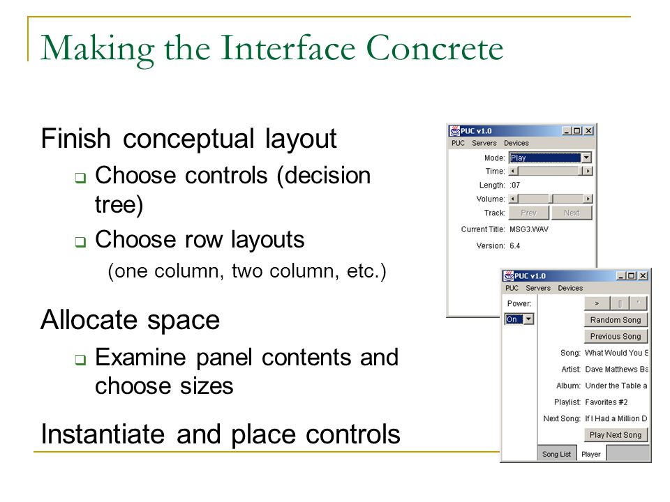 Making the Interface Concrete Finish conceptual layout  Choose controls (decision tree)  Choose row layouts (one column, two column, etc.) Allocate