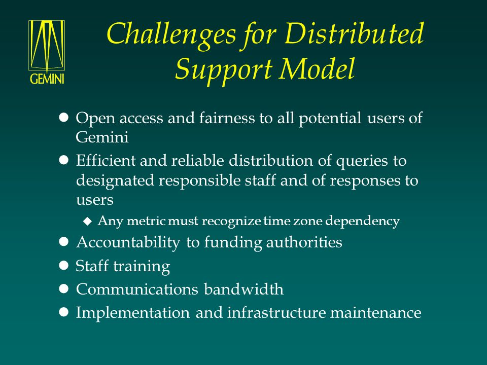 Challenges for Distributed Support Model Open access and fairness to all potential users of Gemini Efficient and reliable distribution of queries to d