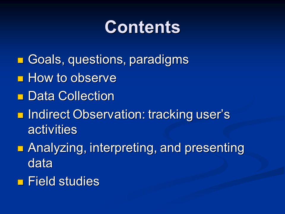 Indirect Observation: tracking user's activities Diaries Diaries Interaction logs Interaction logs