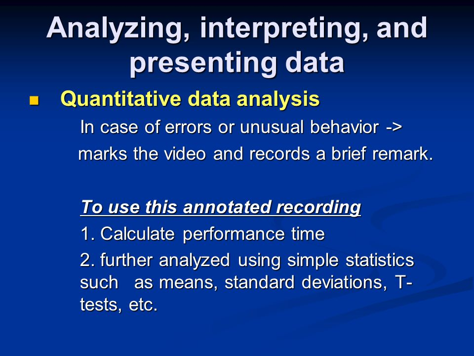 Quantitative data analysis Quantitative data analysis In case of errors or unusual behavior -> marks the video and records a brief remark.