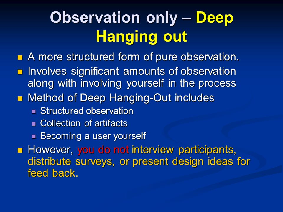 Observation only – Deep Hanging out A more structured form of pure observation.