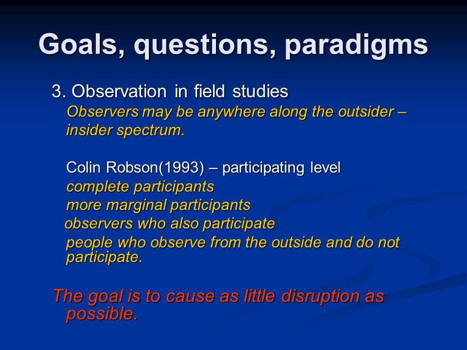 3. Observation in field studies Observers may be anywhere along the outsider – insider spectrum.