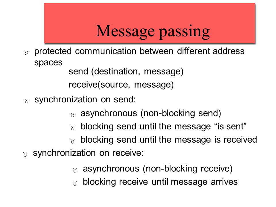 Message passing _ protected communication between different address spaces send (destination, message) receive(source, message) _ synchronization on s