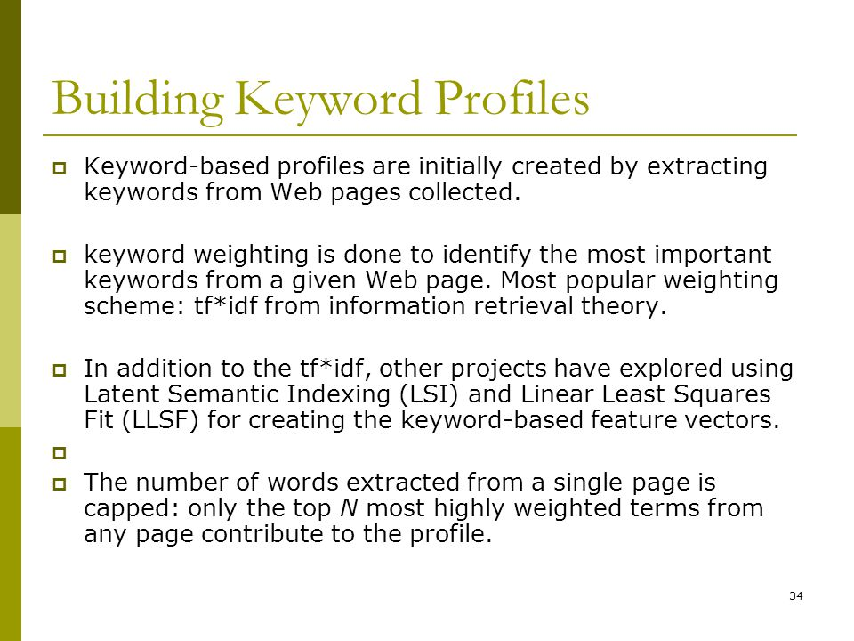 34 Building Keyword Profiles  Keyword-based profiles are initially created by extracting keywords from Web pages collected.