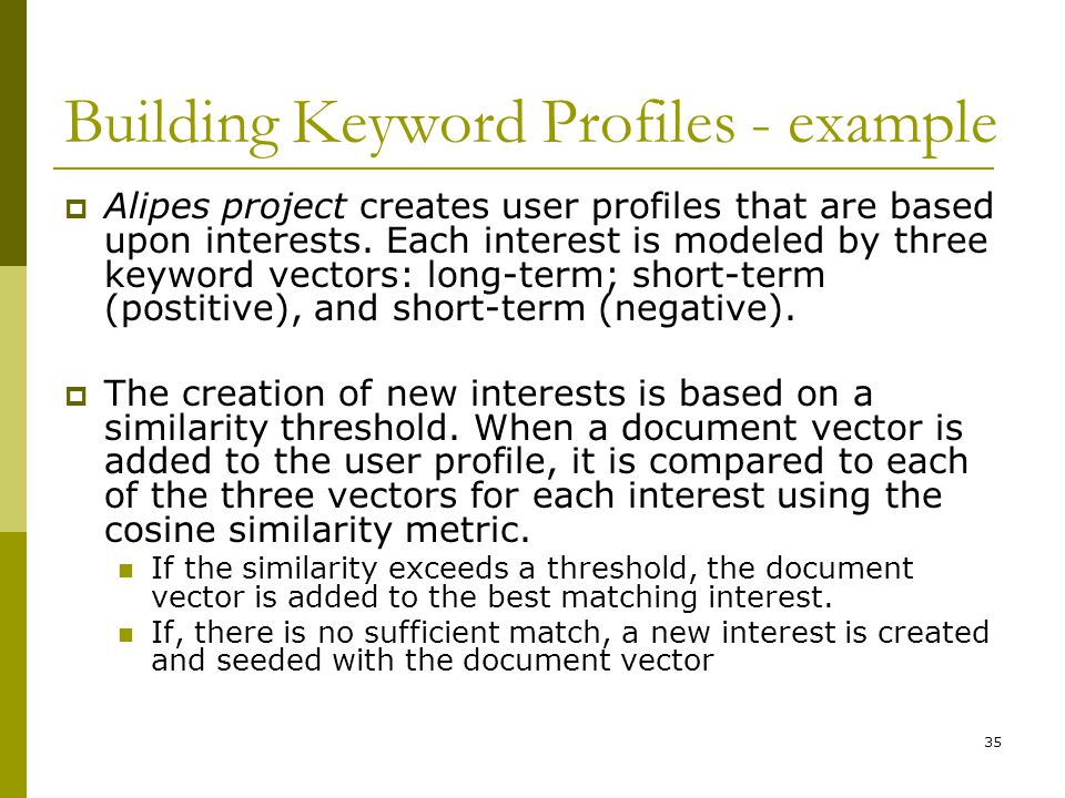 35 Building Keyword Profiles - example  Alipes project creates user profiles that are based upon interests.