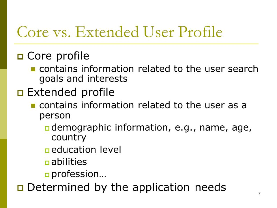 7 Core vs. Extended User Profile  Core profile contains information related to the user search goals and interests  Extended profile contains inform