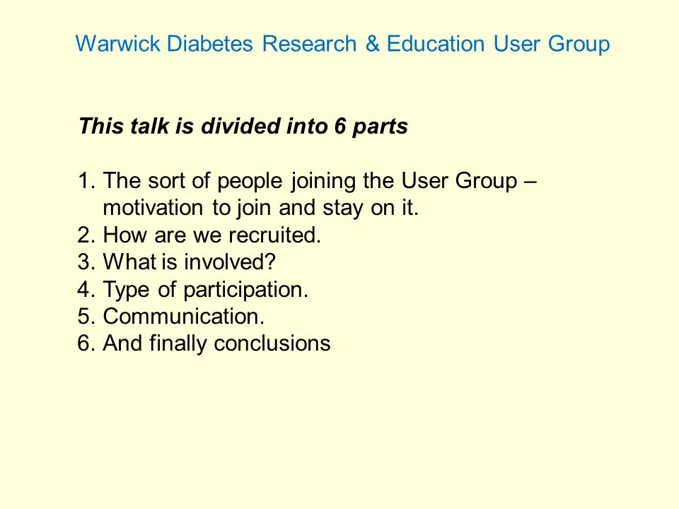 Warwick Diabetes Research & Education User Group Conclusions There are some pro's and cons – but not the time to talk about them.